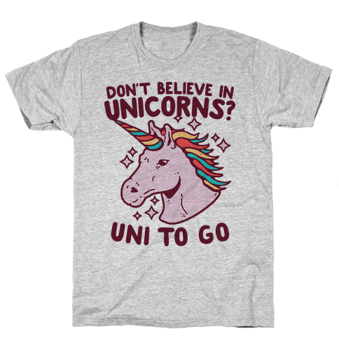 Don't Believe in Unicorns? Uni to Go Mens T-Shirt