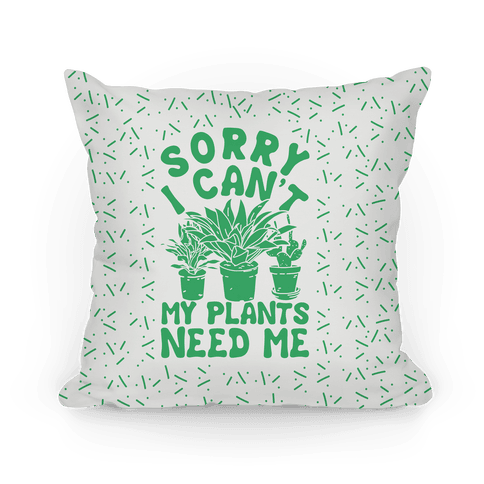 Sorry I Can't My Plants Need Me Pattern Pillow