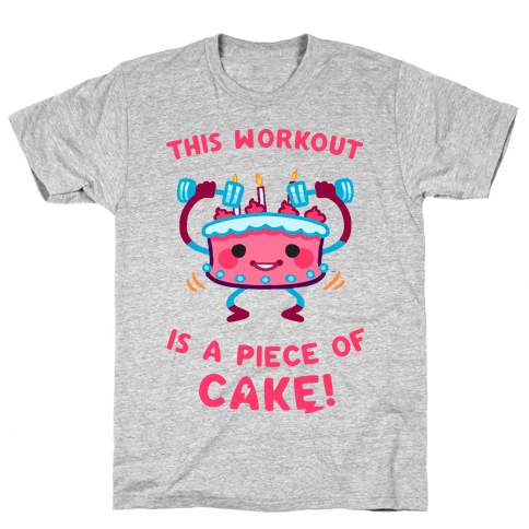 This Workout Is A Piece of Cake Mens T-Shirt