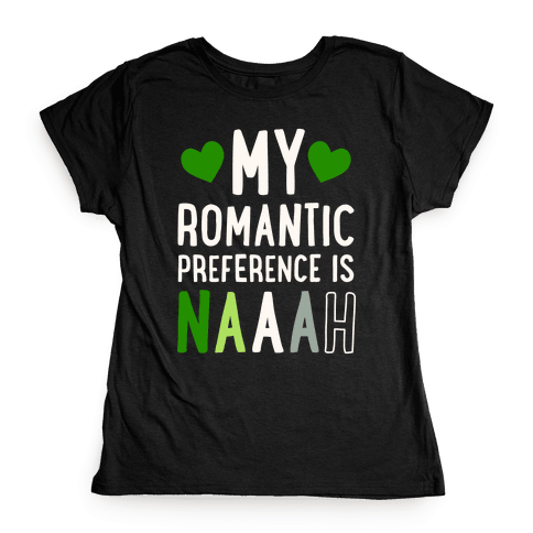 My Romantic Preference Is Naaah Womens T-Shirt