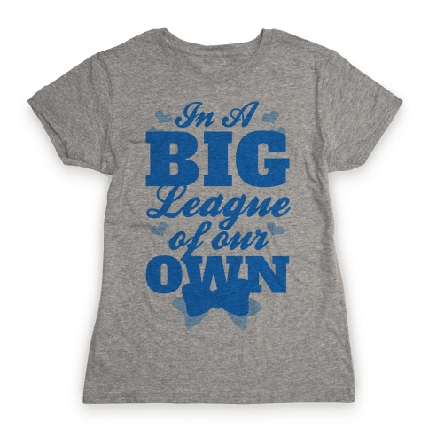 In A League Of Our Own (Big) Womens T-Shirt