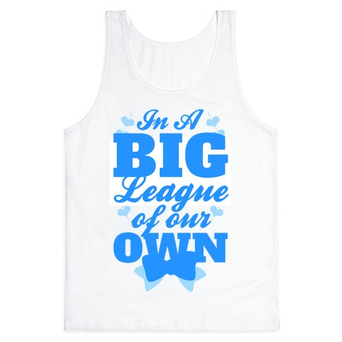 In A League Of Our Own (Big) Tank Top