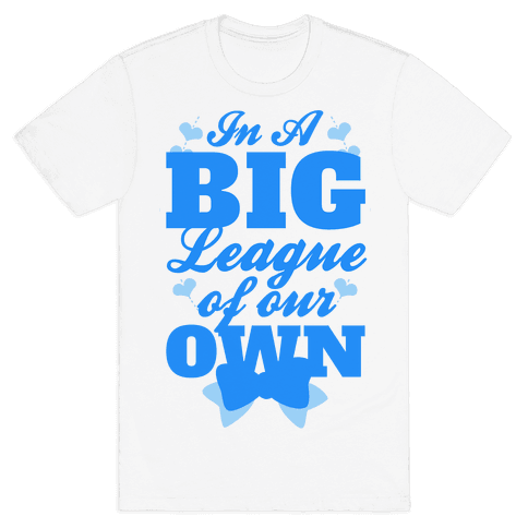 In A League Of Our Own (Big) Mens T-Shirt