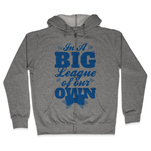 In A League Of Our Own (Big) Zip Hoodie