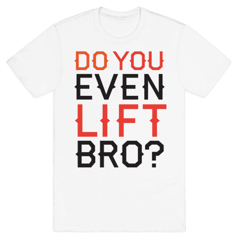Do you even lift? Mens T-Shirt