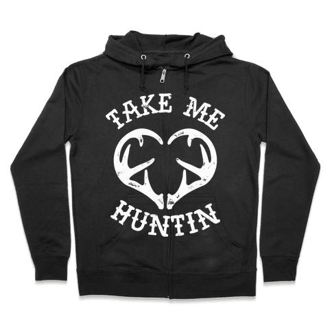 Take Me Huntin' Zip Hoodie