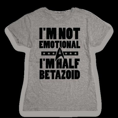 I'm Not Emotional, I'm Half Betazoid Womens T-Shirt