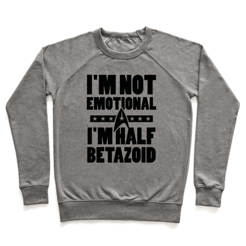 I'm Not Emotional, I'm Half Betazoid Pullover