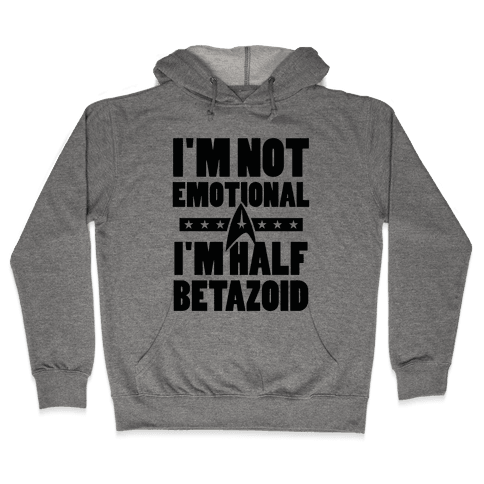 I'm Not Emotional, I'm Half Betazoid Hooded Sweatshirt
