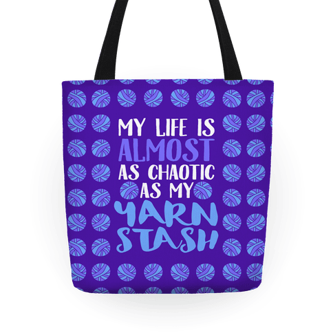 My Life Is Almost As Chaotic As My Yarn Stash Tote