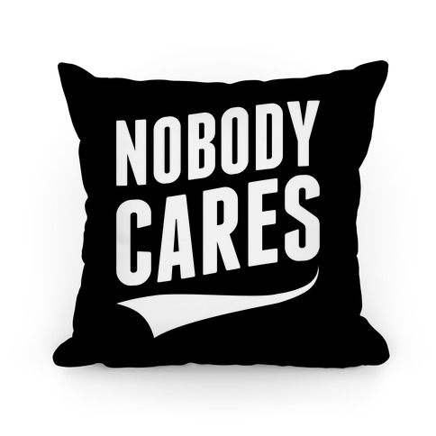 Nobody Cares Pillow