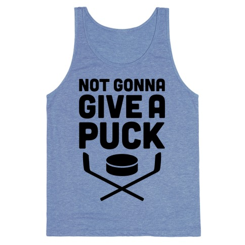 Not Gonna Give A Puck Tank Top