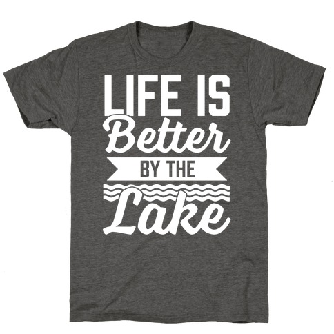 Life Is Better By The Lake T-Shirt