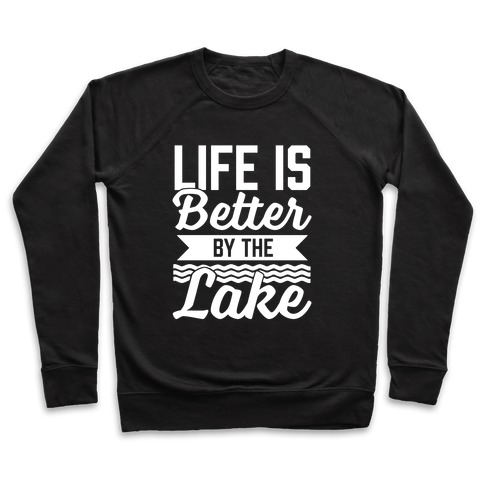 Life Is Better By The Lake Pullover