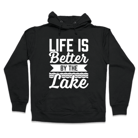 Life Is Better By The Lake Hooded Sweatshirt