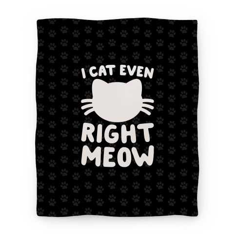 I Cat Even Right Meow Blanket