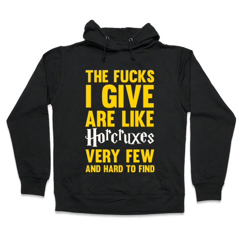 The F***s I Give Are Like Horcruxes - Very Few And Hard To Find Hooded Sweatshirt