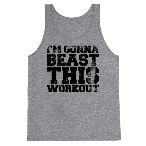 I'm gonna beast this Tank Top