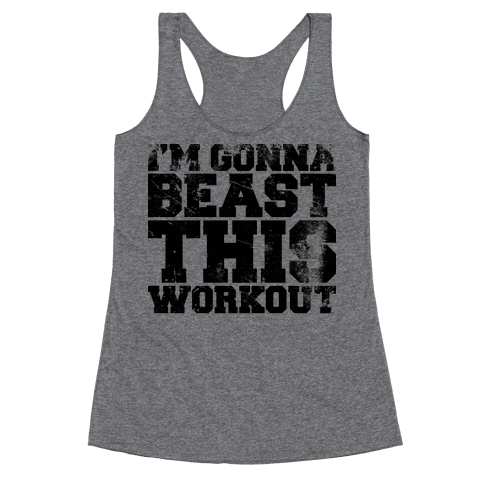 I'm gonna beast this Racerback Tank Top