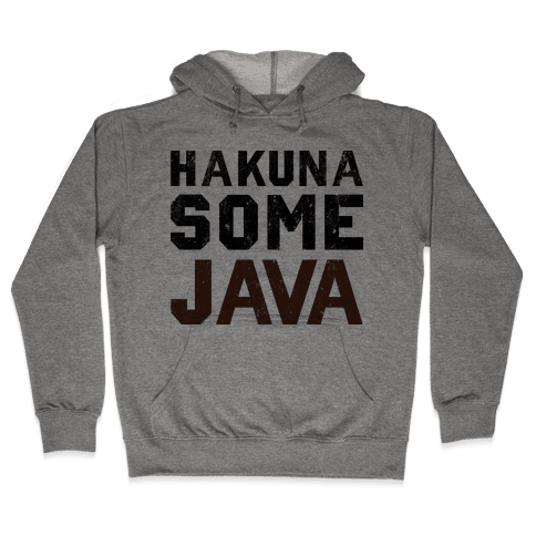 Hakuna Some Java (TANK) Hooded Sweatshirt