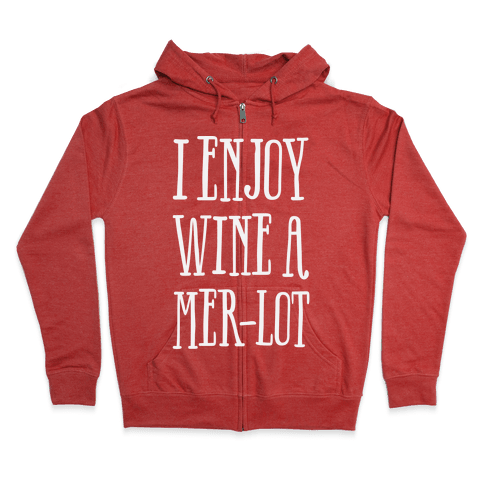 I Enjoy Wine A Mer-lot Zip Hoodie