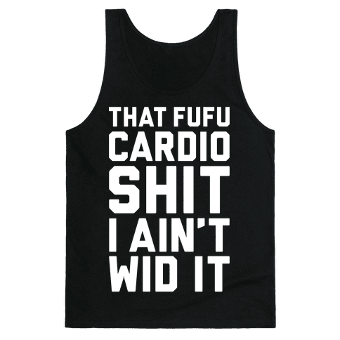 That Fufu Cardio Shit Tank Top