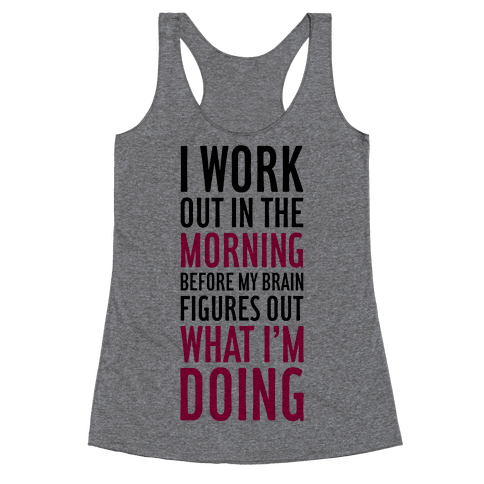I Work Out In The Morning Racerback Tank Top