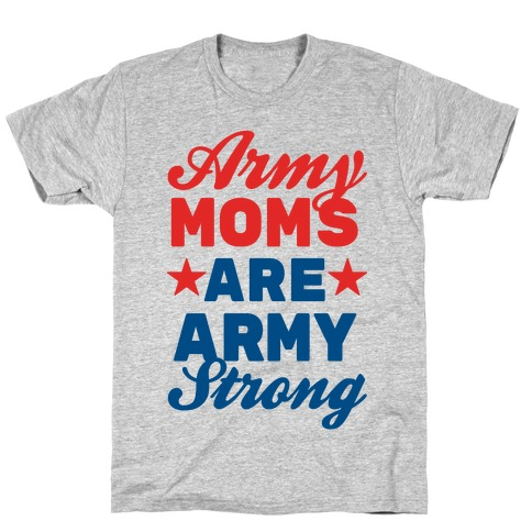 Army Moms Are Army Strong T-Shirt