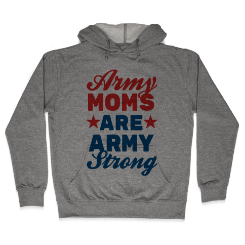 Army Moms Are Army Strong Hooded Sweatshirt