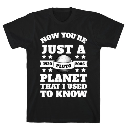 Pluto Just a Planet that I Used to Know T-Shirt
