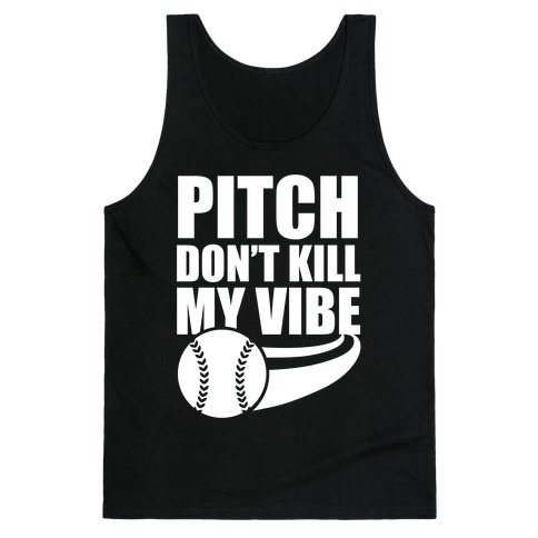 Pitch Don't Kill My Vibe (White Ink) Tank Top