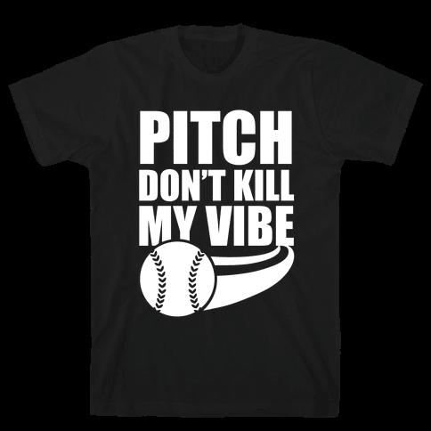 Pitch Don't Kill My Vibe (White Ink) Mens T-Shirt