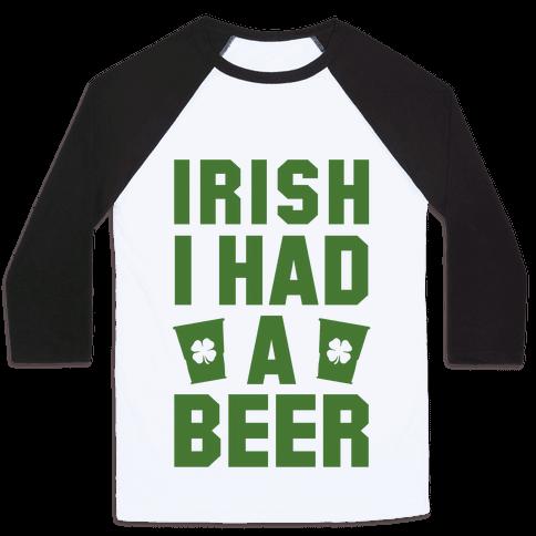 Irish I Had a Beer Baseball Tee