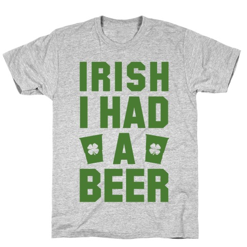 Irish I Had a Beer T-Shirt