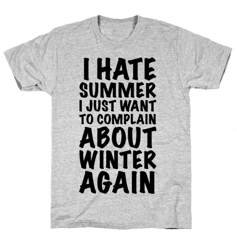 I Hate Summer I Want To Complain About Winter Again Mens T-Shirt