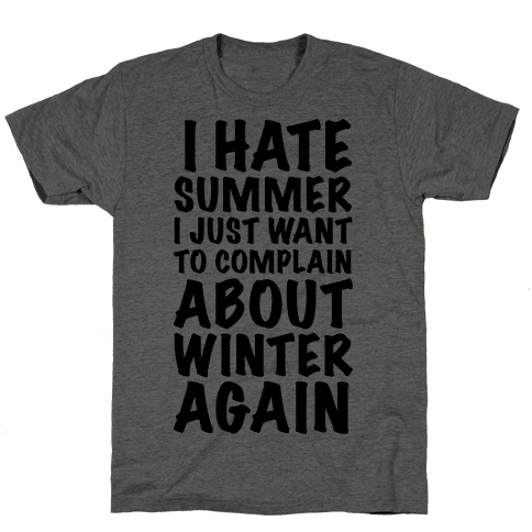 I Hate Summer I Want To Complain About Winter Again