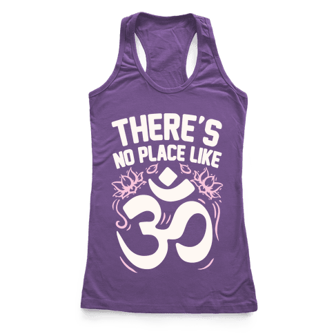 There's No Place Like OM Racerback Tank Top