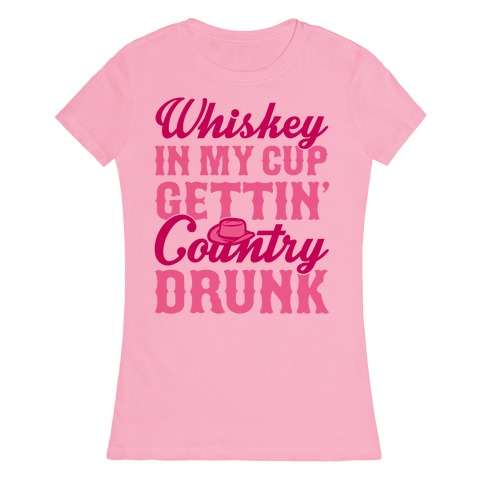 Whiskey In My Cup Gettin' Country Drunk Womens T-Shirt