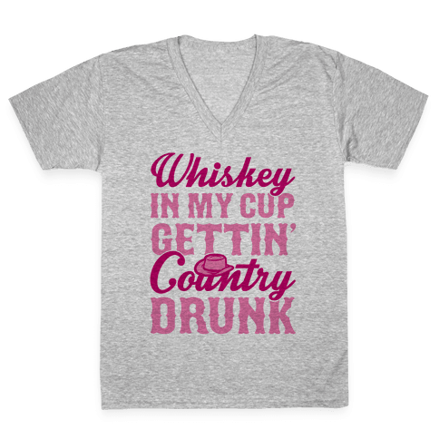Whiskey In My Cup Gettin' Country Drunk V-Neck Tee Shirt