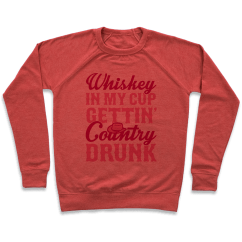 Whiskey In My Cup Gettin' Country Drunk Pullover
