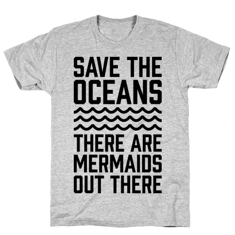 Save The Oceans There Are Mermaids Out There Mens T-Shirt