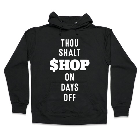 Thou Shalt Shop on Days Off Hooded Sweatshirt