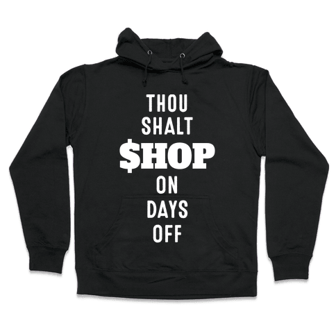 Thou Shalt Shop on Days Off Hooded Sweatshirt