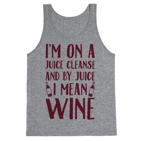 I'm On A Juice Cleanse And By Juice I Mean Wine Tank Top