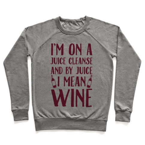 I'm On A Juice Cleanse And By Juice I Mean Wine Pullover