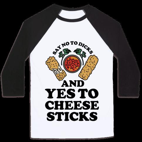Say No to Dicks and Yes to Cheese Sticks Baseball Tee