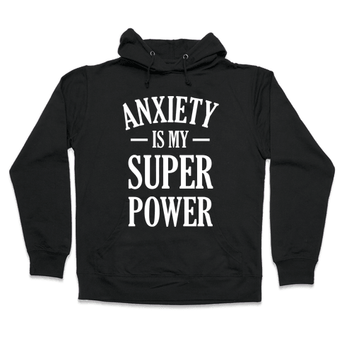 Anxiety Is My Superpower Hooded Sweatshirt