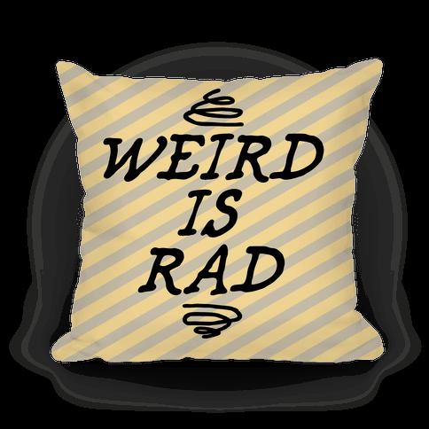 Weird Is Rad Pillow Pillow