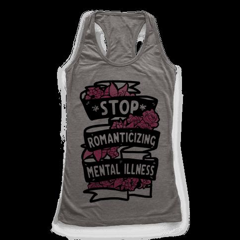 Stop Romanticizing Mental Illness Racerback Tank Top