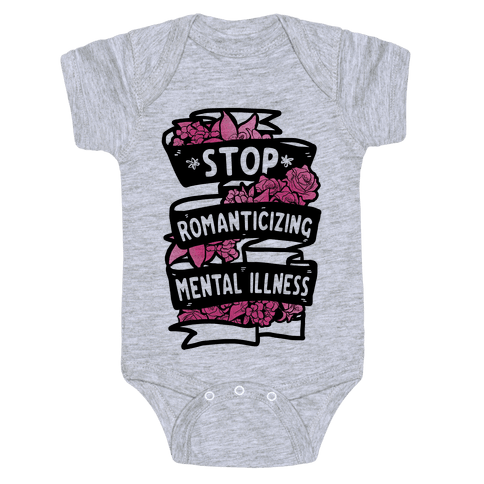 Stop Romanticizing Mental Illness Baby Onesy